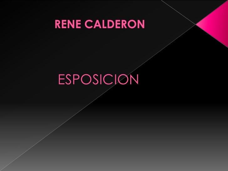 RENE CALDERON<br />ESPOSICION<br />