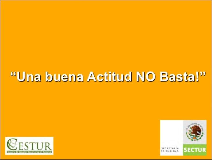 """""""Una buena Actitud NO Basta!"""""""