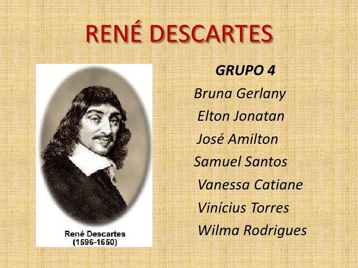 RENÉ DESCARTES<br />      GRUPO 4<br />Bruna Gerlany <br /> Elton Jonatan<br /> José Amilton<br />Samuel Santos<br /> Vane...