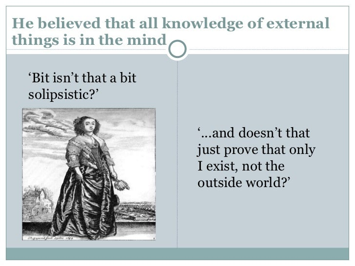 "an analysis of the only truth existing by rene descartes If we were to speculate based on what descartes had written, we might  ( again, possibly believing that no further analysis will reveal anything more about  these)  besides, the first truth unveiled by him is that ""i am, i exist, is  necessarily truth whenever it is put forward by me or conceived in my mind""   and existing."
