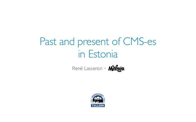 Past and present of CMS-es in Estonia René Lasseron •