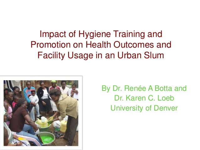 Impact of Hygiene Training andPromotion on Health Outcomes and Facility Usage in an Urban Slum                By Dr. Renée...