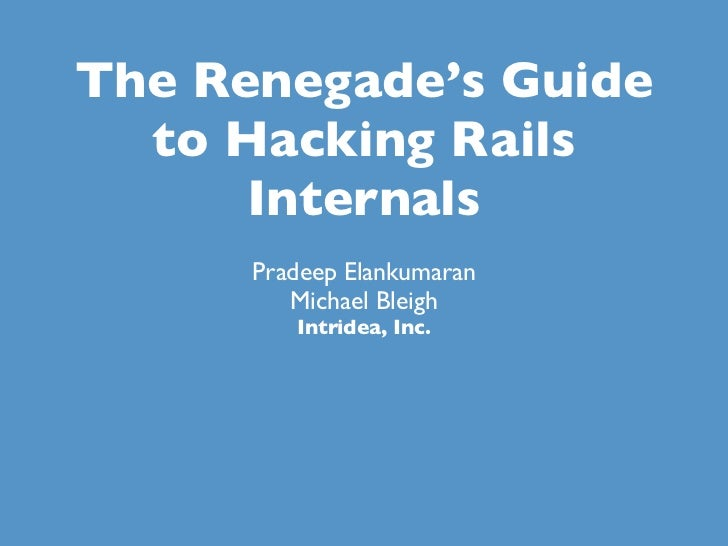 Renegades Guide to Hacking Rails Internals