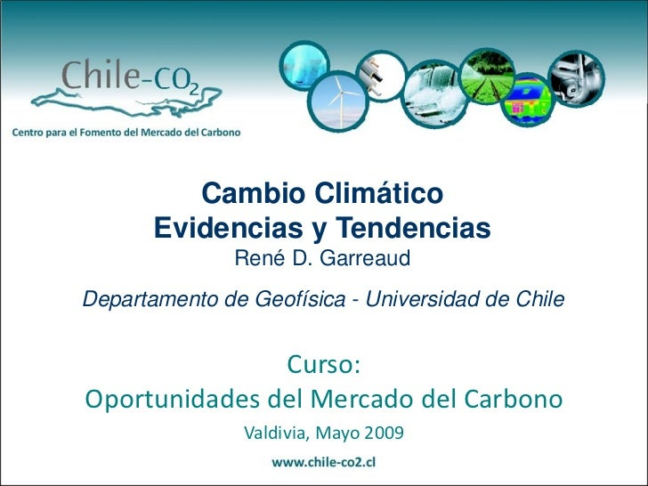 Cambio Climático       Evidencias y Tendencias               René D. GarreaudDepartamento de Geofísica - Universidad de Ch...