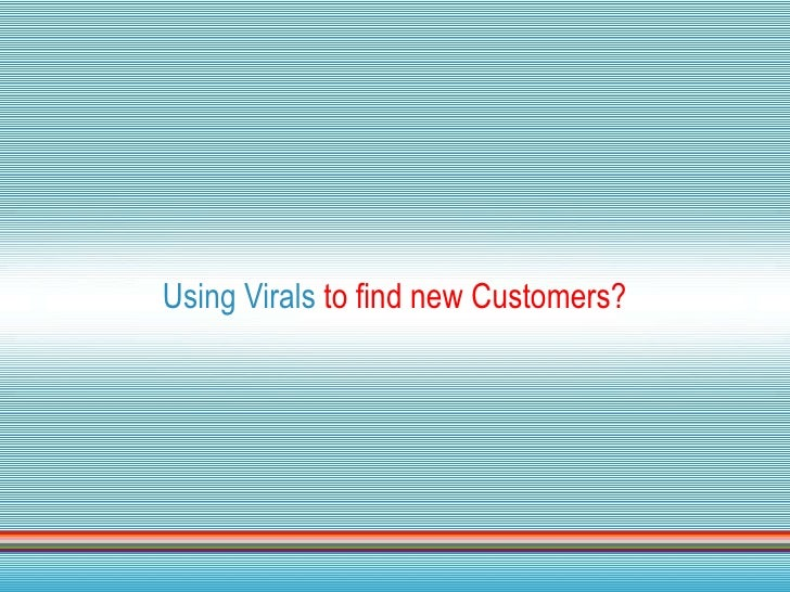 Using Virals to find new Customers?