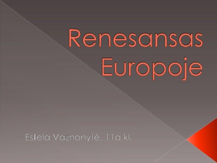    Kas yra renesansas?   Svarbiausias renesanso bruoţas   Renesanso periodizacija   Europos renesanso tėvynė   Humani...