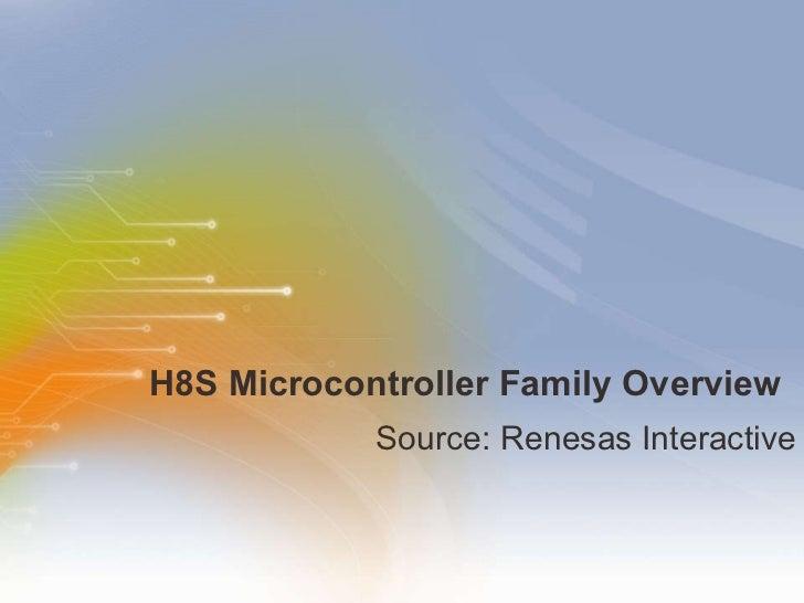 H8S Microcontroller Family Overview <ul><li>Source: Renesas Interactive </li></ul>