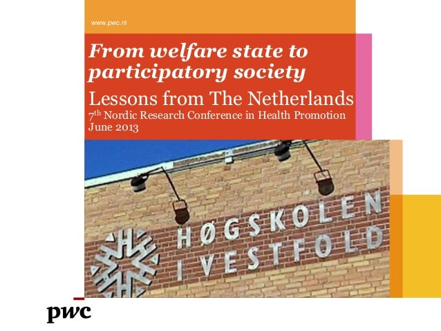 From welfare state to participatory society Lessons from The Netherlands 7th Nordic Research Conference in Health Promotio...