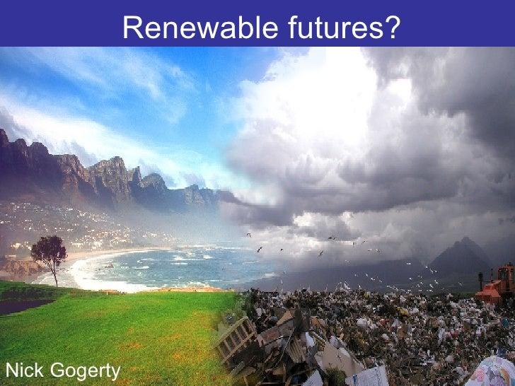 Renewable futures? Nick Gogerty