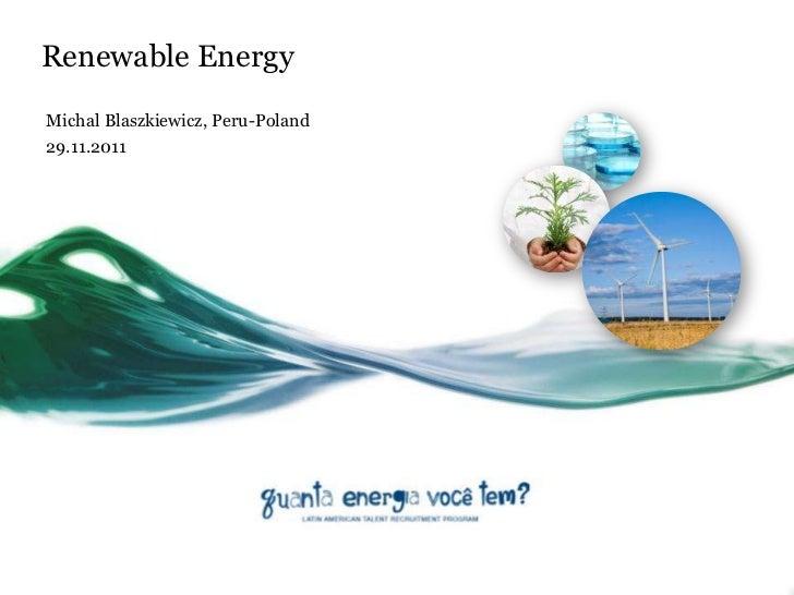 Renewable EnergyMichal Blaszkiewicz, Peru-Poland29.11.2011