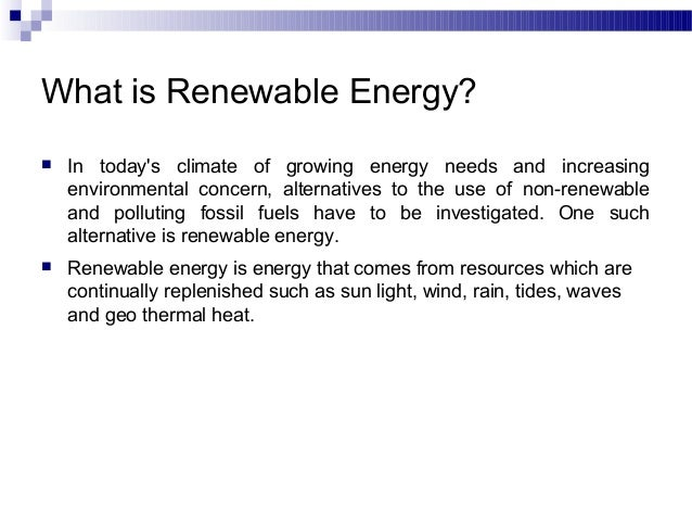What is Renewable Energy?   In todays climate of growing energy needs and increasing    environmental concern, alternativ...