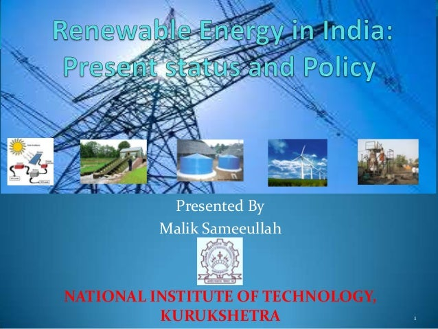 Renewable energy in India: Present Status and Policy