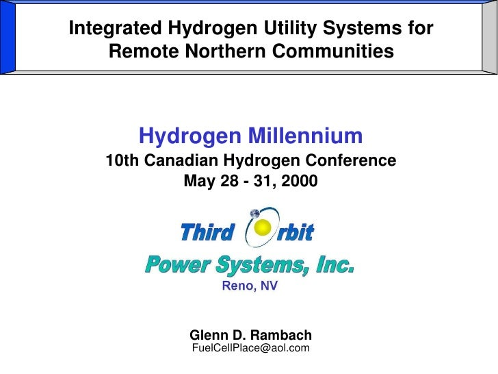 Integrated Hydrogen Utility Systems for     Remote Northern Communities           Hydrogen Millennium    10th Canadian Hyd...