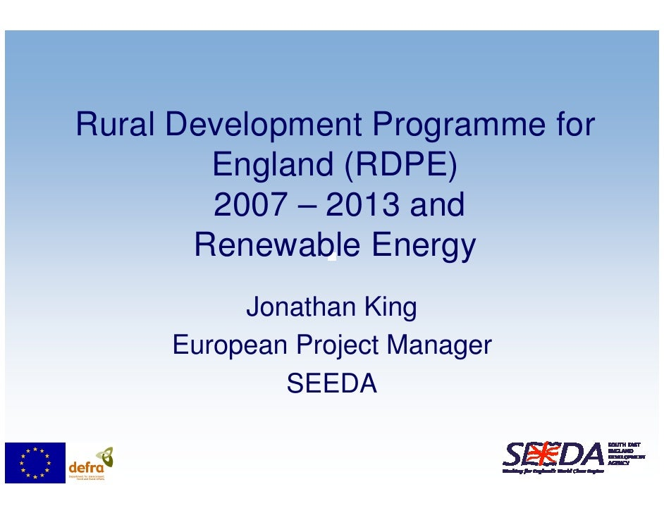 Rural Development Programme for         England (RDPE)         2007 – 2013 and        Renewable Energy           Jonathan ...