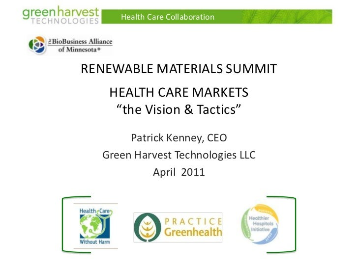 "Health Care Collaboration<br />RENEWABLE MATERIALS SUMMITHEALTH CARE MARKETS""the Vision & Tactics""<br />Patrick Kenney, CE..."