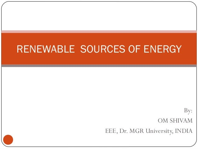 RENEWABLE SOURCES OF ENERGY                                         By:                               OM SHIVAM           ...