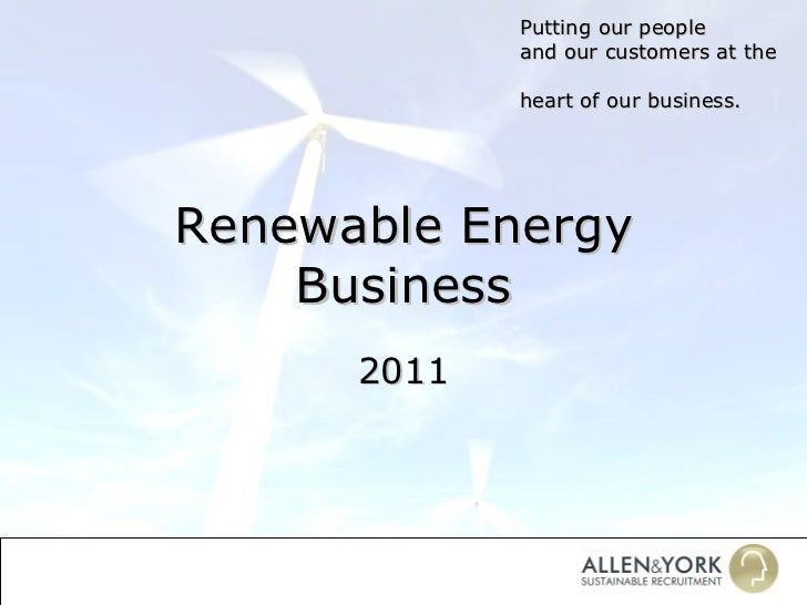 Renewable Energy Business 2011 Putting our people  and our customers at the  heart of our business.