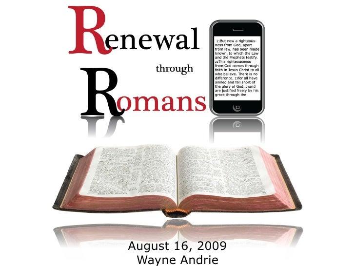 Renewal Through Romans 2009.08.16