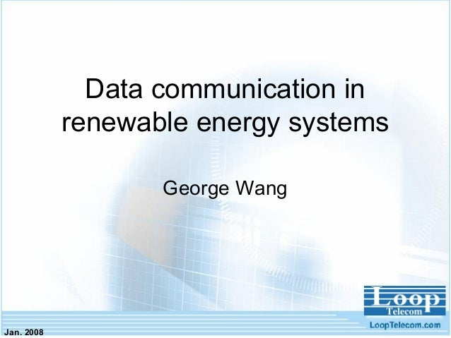 Jan. 2008 Data communication in renewable energy systems George Wang