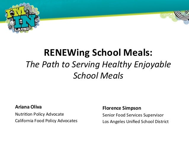 RENEWing	  School	  Meals:	  The	  Path	  to	  Serving	  Healthy	  Enjoyable	  School	  Meals	  	  Ariana	  Oliva	  	  Nu...