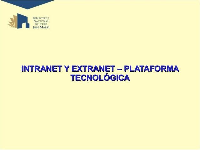INTRANET Y EXTRANET – PLATAFORMA TECNOLÓGICA
