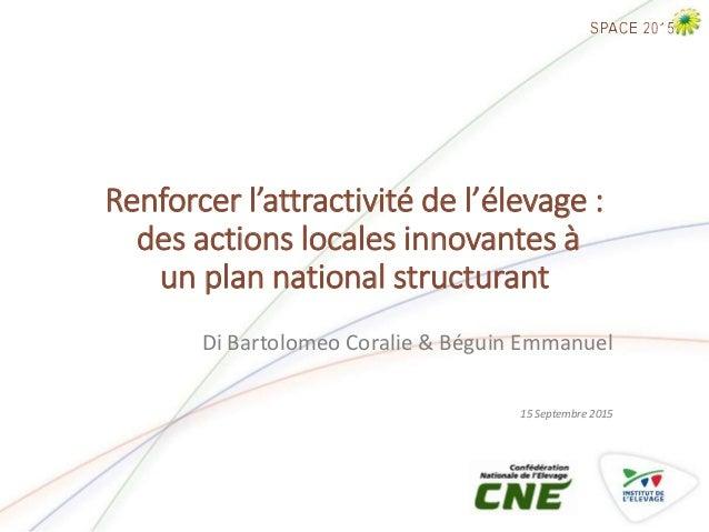 Renforcer l'attractivité de l'élevage : des actions locales innovantes à un plan national structurant Di Bartolomeo Corali...