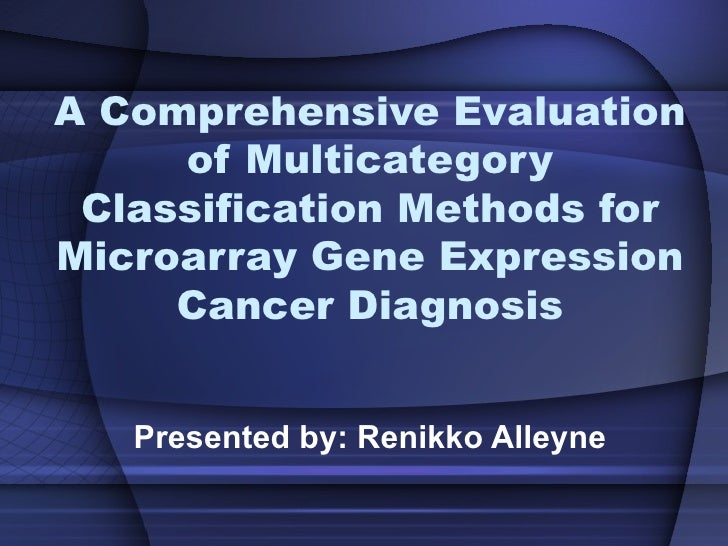 A Comprehensive Evaluation     of Multicategory Classification Methods forMicroarray Gene Expression     Cancer Diagnosis ...
