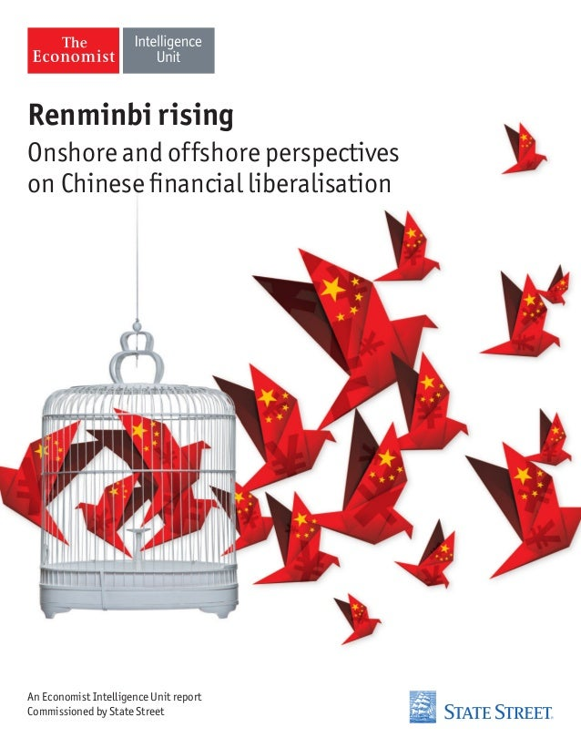Renminbi rising Onshore and offshore perspectives on Chinese financial liberalisation  An Economist Intelligence Unit repo...