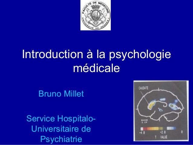 Introduction à la psychologie médicale Bruno Millet Service Hospitalo- Universitaire de Psychiatrie