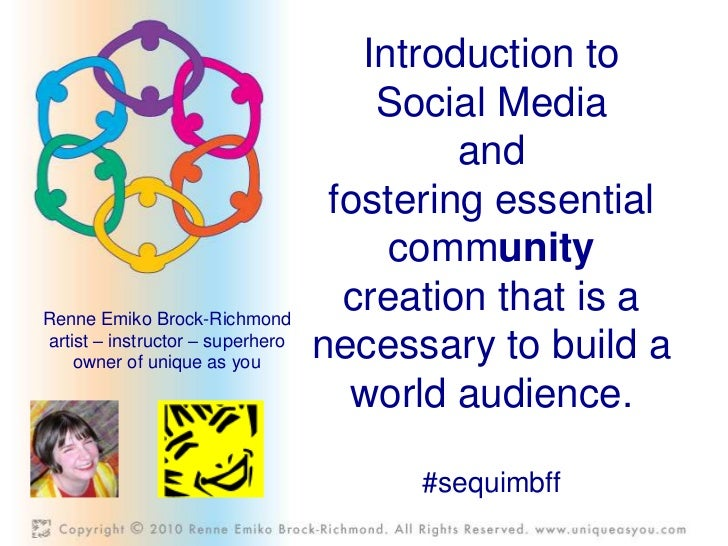 Introduction to Social Media <br />and <br />fostering essential community creation that is a necessary to build a world a...