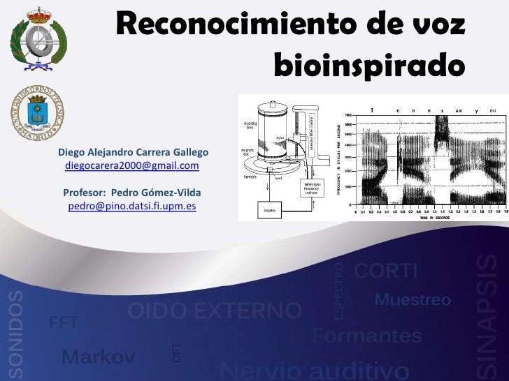 Reconocimiento de voz                    bioinspiradoDiego Alejandro Carrera Gallego diegocarera2000@gmail.com Profesor: P...
