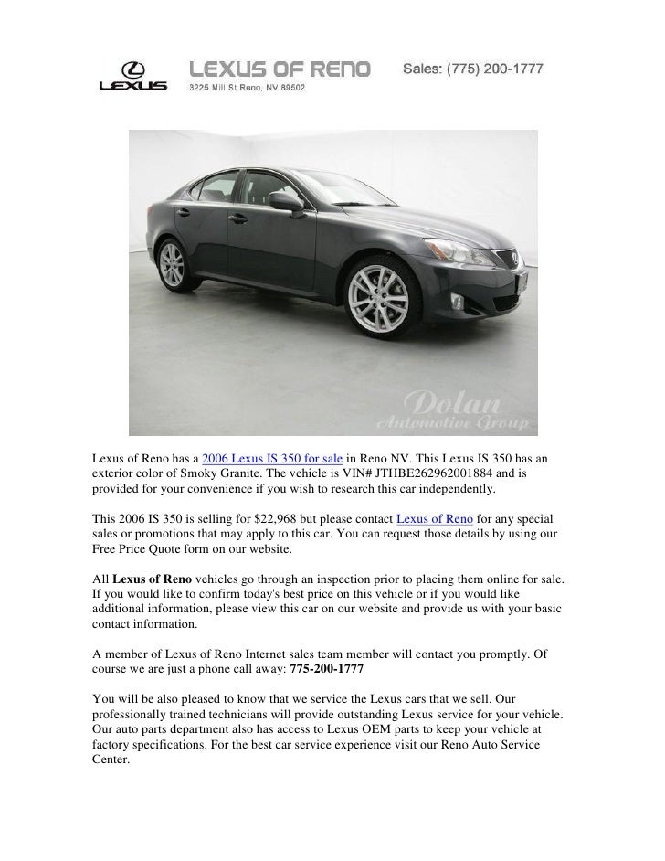 Lexus of Reno has a 2006 Lexus IS 350 for sale in Reno NV. This Lexus IS 350 has anexterior color of Smoky Granite. The ve...