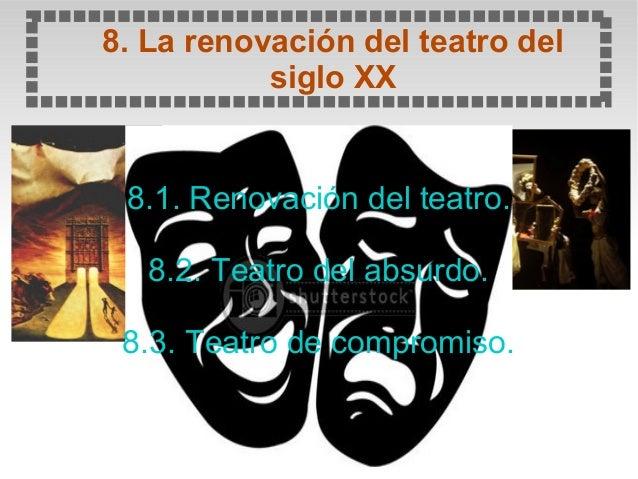 8. La renovación del teatro del siglo XX 8.1. Renovación del teatro. 8.2. Teatro del absurdo. 8.3. Teatro de compromiso.