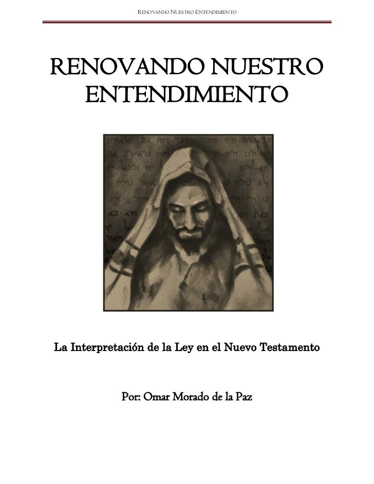 RENOVANDO NUESTRO ENTENDIMIENTORENOVANDO NUESTRO  ENTENDIMIENTOLa Interpretación de la Ley en el Nuevo Testamento         ...
