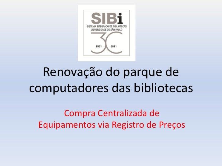 Renovação do parque decomputadores das bibliotecas       Compra Centralizada de Equipamentos via Registro de Preços