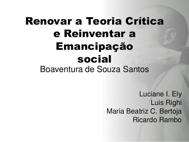 Renovar a Teoria Crítica    e Reinventar a    Emancipação        social  Boaventura de Souza Santos                       ...
