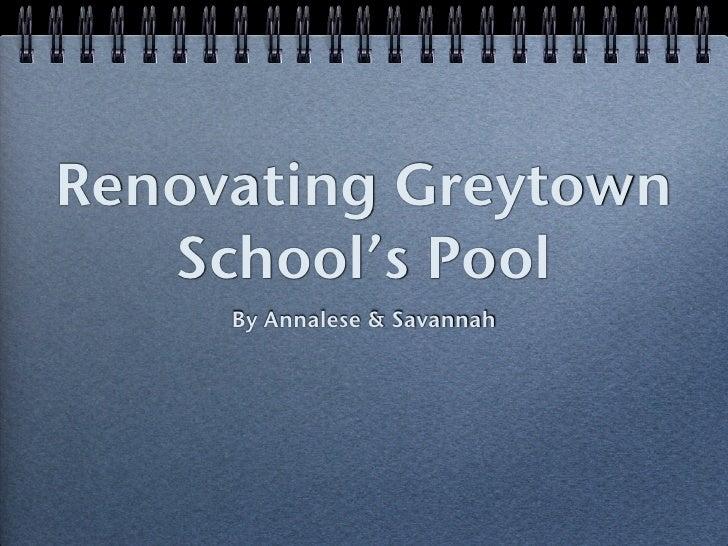 Renovating Greytown    School's Pool      By Annalese & Savannah
