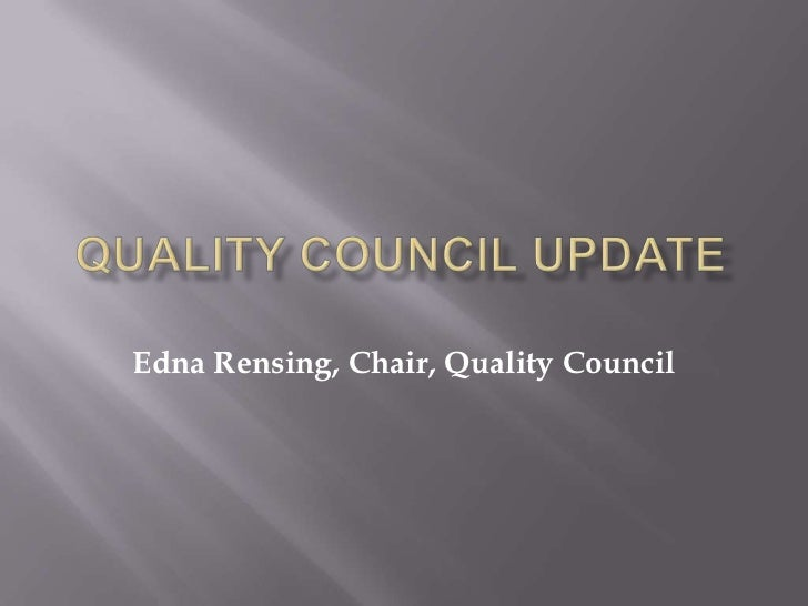 Quality Council Update <br />Edna Rensing, Chair, Quality Council <br />