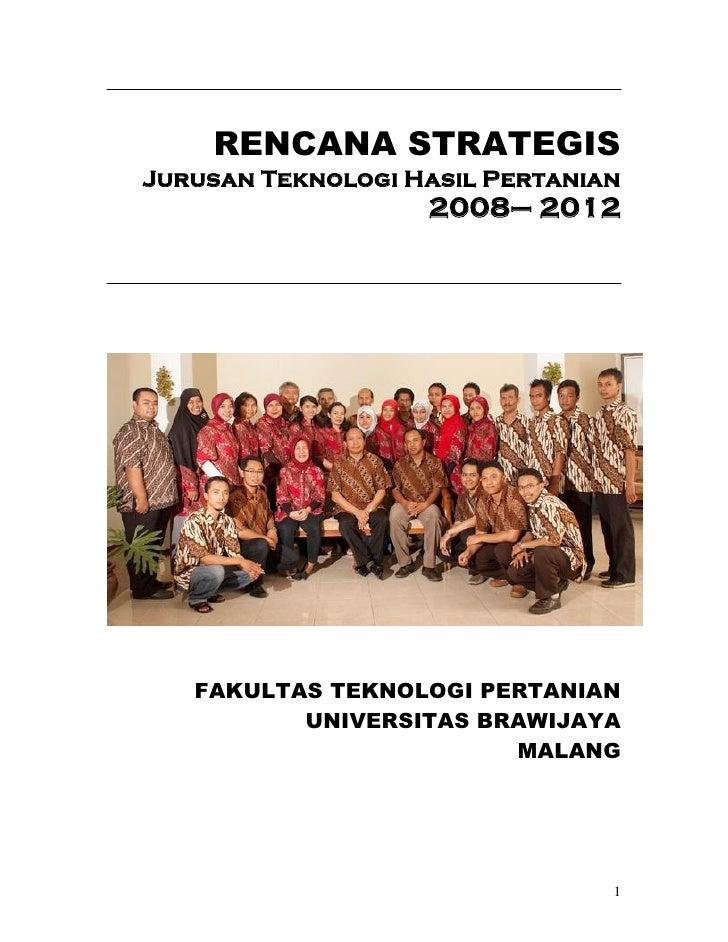 RENCANA STRATEGIS Jurusan Teknologi Hasil Pertanian                    2008– 2012        FAKULTAS TEKNOLOGI PERTANIAN     ...