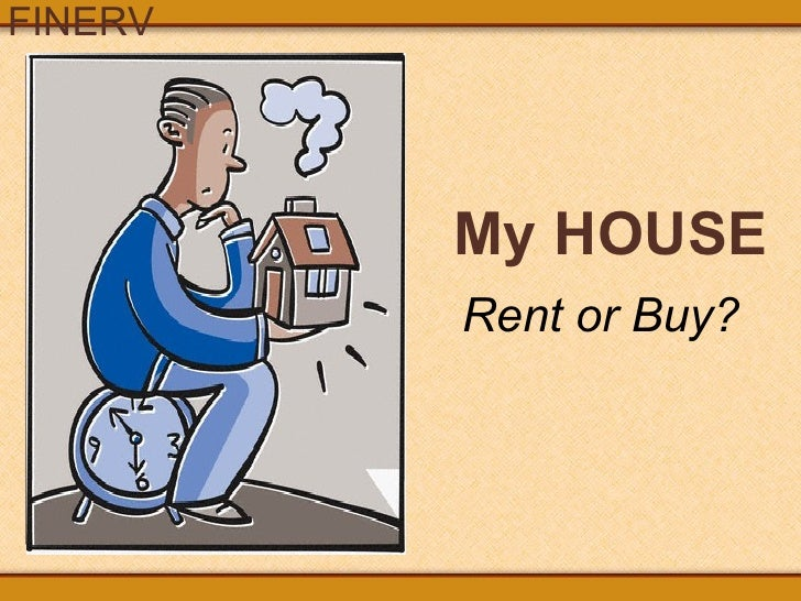 My HOUSE Rent or Buy?