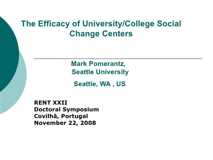 The Efficacy of University/College Social Change Centers Mark Pomerantz,  Seattle University  Seattle, WA , US   RENT XXII...
