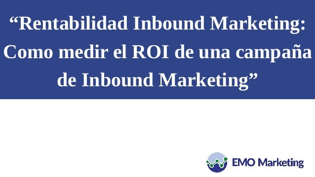 """Rentabilidad Inbound Marketing: Como medir el ROI de una campaña de Inbound Marketing"""