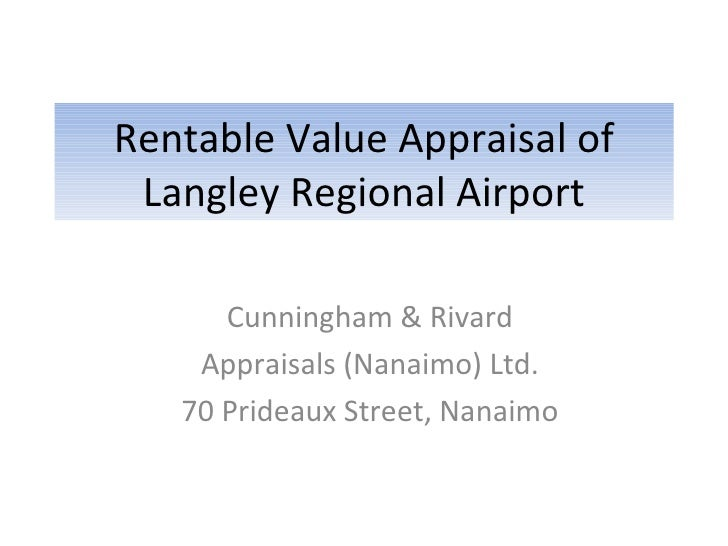 Rentable Value Appraisal of Langley Regional Airport Cunningham & Rivard Appraisals (Nanaimo) Ltd. 70 Prideaux Street, Nan...