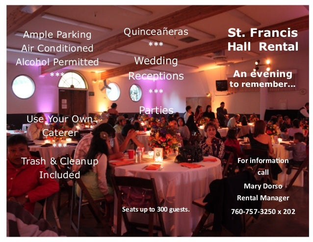 For information call Mary Dorso Rental Manager 760-757-3250 x 202 St. Francis Hall Rental An evening to remember... Seats ...