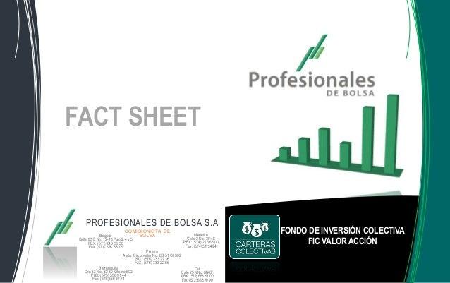 PROFESIONALES DE BOLSA S.A. COMISIONISTA DE BOLSABogotá Calle 93 B No. 12-18 Piso 2,4 y 5 PBX: (571) 646 33 30 Fax: (571) ...