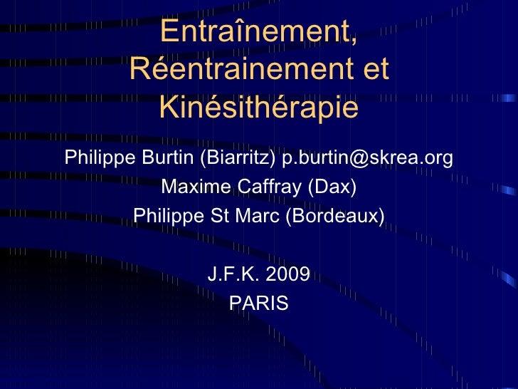 Entraînement, Réentrainement et Kinésithérapie <ul><li>Philippe Burtin (Biarritz) p.burtin@skrea.org </li></ul><ul><li>Max...