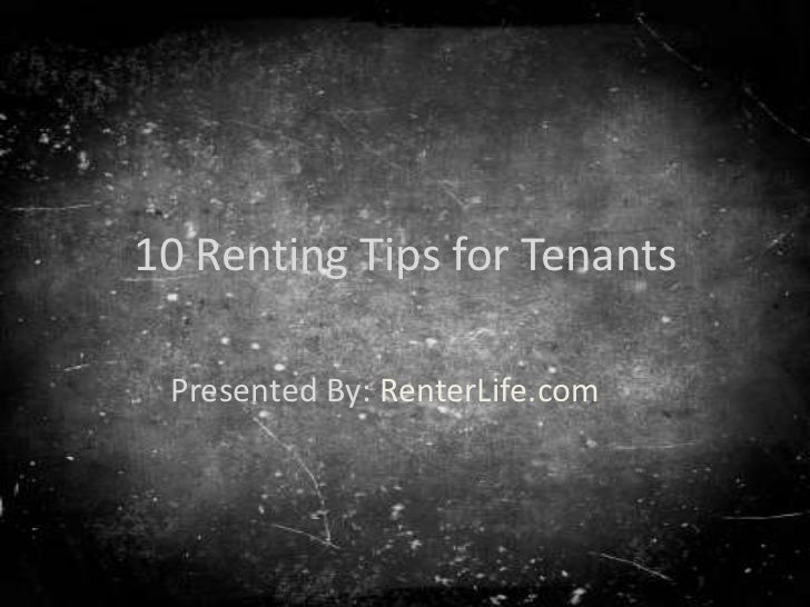 10 Renting Tips for Tenants Presented By: RenterLife.com