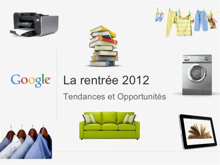 La rentrée 2012Tendances et Opportunités                        Google Confidential and Proprietary