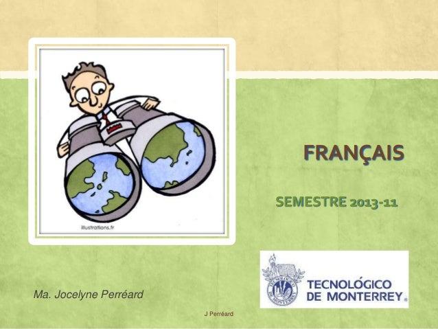 FRANÇAIS                                     SEMESTRE 2013-11Ma. Jocelyne Perréard                        J Perréard