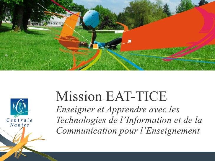 Mission EAT-TICE Enseigner et Apprendre avec les Technologies de l'Information et de la Communication pour l'Enseignement